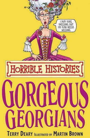 History with the horrible bits left in. Learn all about the 'Gorgeous Georgians' with Terry Deary's Horrible Histories.
