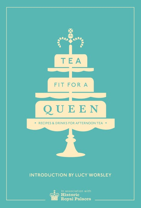 Tea Fit For a Queen book.   Collected historical afternoon tea recipes and delicious drinks. Introduction by Lucy Worsley, Chief Curator at Historic Royal Palaces.