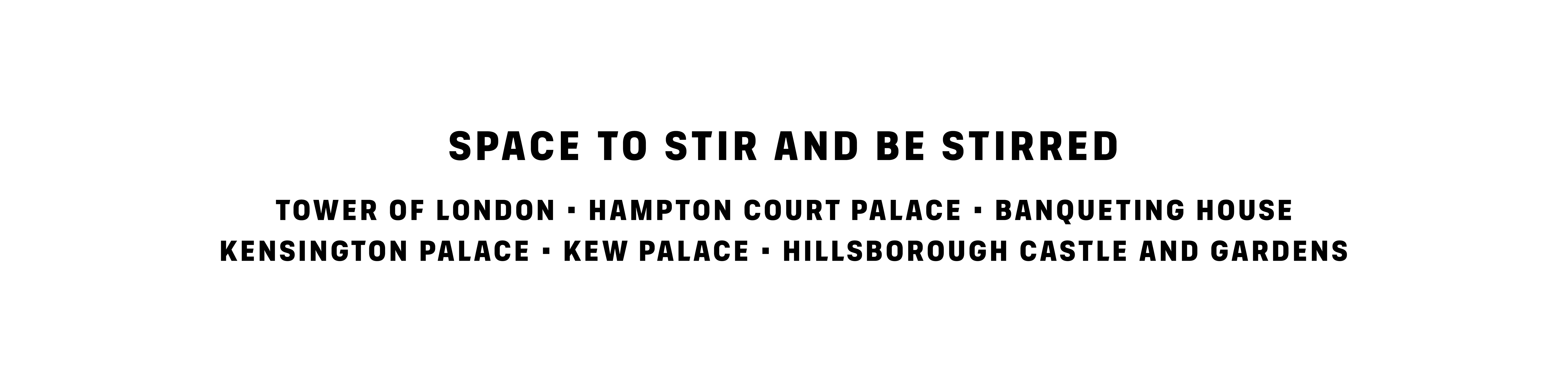 A list of palaces managed by Historic Royal Palaces: Tower of London, Hampton Court Palace, Banqueting House, Kensington Palace, Kew Palace, Hillsborough Castle and Gardens